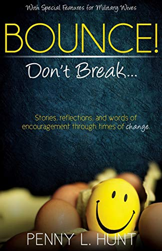 Book: Bounce, Don't Break - Stories, reflections, and words of encouragement during times of change. by Penny L. Hunt