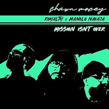 Mission Isn't Over (feat. Royalty & Manolo Navaja)