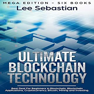 Ultimate Blockchain Technology: Mega Edition - Six Books     Best Deal for Beginners in Blockchain, Blockchain Applications, Cryptocurrency, Bitcoin, Mining and Investing              By:                                                                                                                                 Lee Sebastian                               Narrated by:                                                                                                                                 John Fleming,                                                                                        John Tomasevich                      Length: 9 hrs and 7 mins     Not rated yet     Overall 0.0