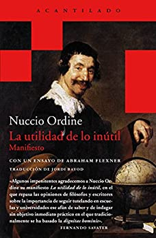 La utilidad de lo inútil: Manifiesto (Acantilado Bolsillo nº 36) (Spanish Edition) par [Nuccio Ordine, Abraham Flexner, Jordi Bayod]