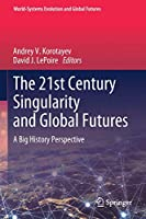 The 21st Century Singularity and Global Futures: A Big History Perspective (World-Systems Evolution and Global Futures)