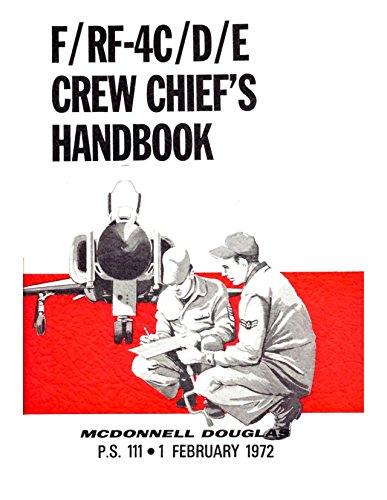 F/RF-4C/D/E Crew Chief's Handbook P. S. 111 [Re-Imaged 1 February 1972 Edition. TEXT CORRECTED AS NEEDED. Black and White Loose Leaf 2017]