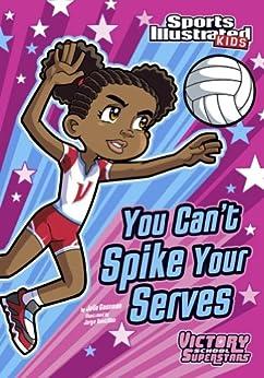 You Can't Spike Your Serves (Sports Illustrated Kids Victory School Superstars) by [Julie Gassman, Jorge H Santillan]