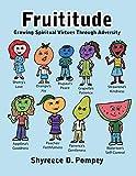 Fruititude: Growing Spiritual Virtues Through Adversity