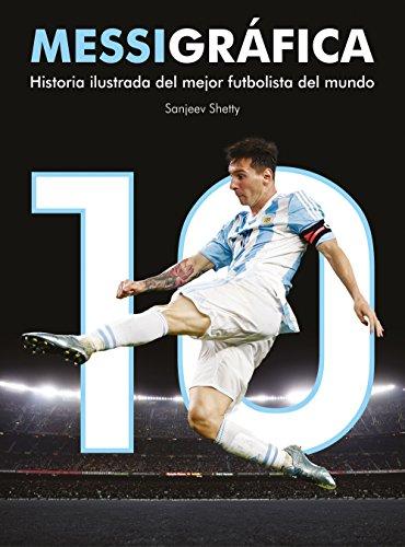 Messigráfica: Historia ilustrada del mejor futbolista del mundo (Biografía ilustrada)