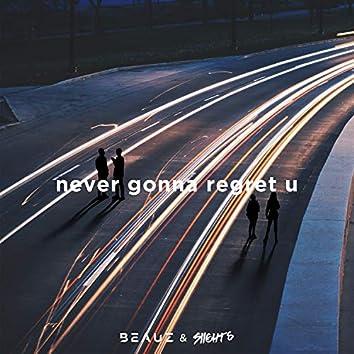 Never Gonna Regret U