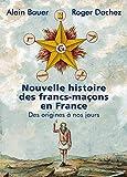 Nouvelle histoire des francs-maçons en France - Format Kindle - 9791021037656 - 0,00 €
