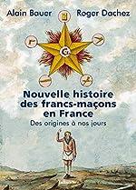 Nouvelle histoire des francs-maçons en France d'Alain Bauer