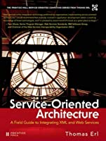 Service-Oriented Architecture: A Field Guide to Integrating XML and Web Services (The Pearson Service Technology Series from Thomas Erl)
