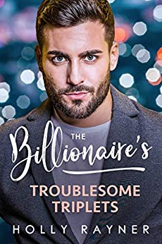 The Billionaire's Troublesome Triplets (Babies and Billions Book 1) by [Holly Rayner]