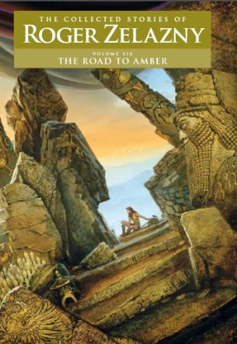 The Road to Amber — Volume 6: The Collected Stories of Roger Zelazny