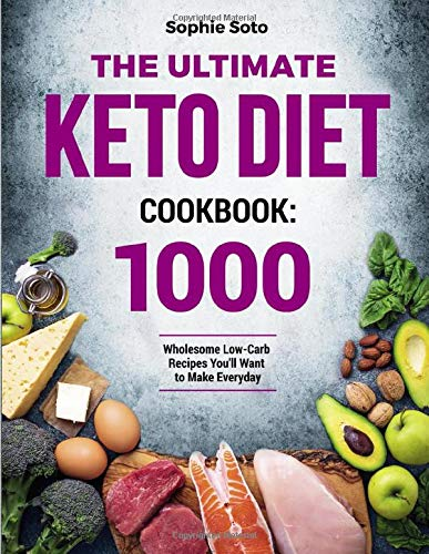 The Ultimate Keto Diet Cookbook: 1000 Wholesome Low-Carb Recipes You'll Want to Make Everyday