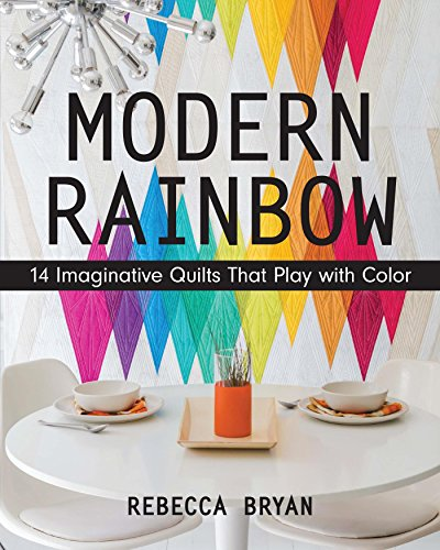 Modern Rainbow: 14 Imaginative Quilts That Play with Color (English Edition)