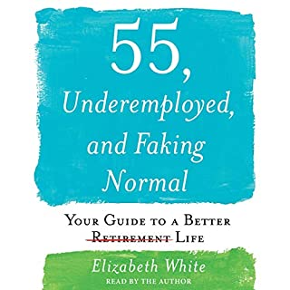 55, Underemployed, and Faking Normal                   By:                                                                                                                                 Elizabeth White                               Narrated by:                                                                                                                                 Elizabeth White                      Length: 8 hrs and 46 mins     Not rated yet     Overall 0.0