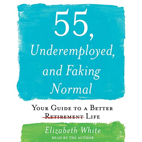 55, Underemployed, and Faking Normal audiobook cover art