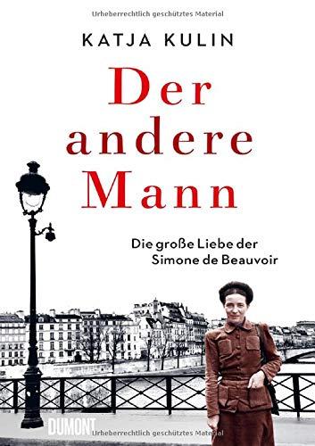 Der andere Mann: Die große Liebe der Simone de Beauvoir