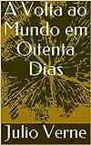A Volta ao Mundo em Oitenta Dias (Portuguese Edition)