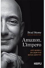 Amazon. L'impero: Jeff Bezos e un dominio senza confini (Italian Edition) Kindle Edition