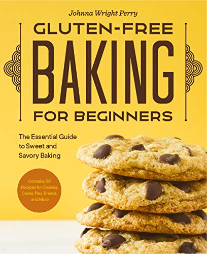 Gluten-Free Baking for Beginners: The Essential Guide to Sweet and Savory Baking
