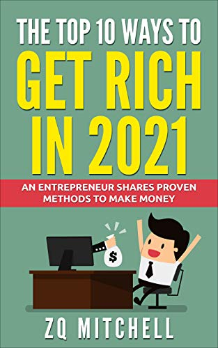The Top 10 Ways to Get Rich in 2021: An Entrepreneur Shares Proven Methods to Make Money (English Edition)