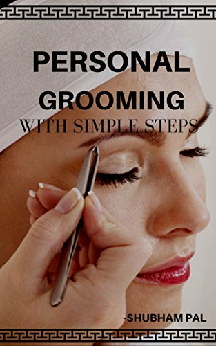 Personal Grooming In Simple Steps Kindle Edition By Pal Shubham Health Fitness Dieting Kindle Ebooks Amazon Com