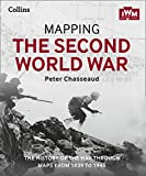 Mapping the Second World War: The History of the War Through Maps from 1939 to 1945 - Peter Chasseaud