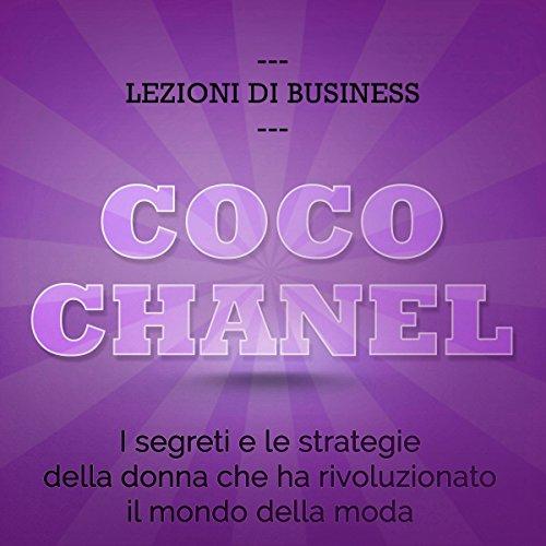 Coco Chanel: I segreti e le strategie della donna che ha rivoluzionato il mondo della moda (Lezioni di business)  Audiolibri