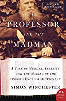 The Professor and the Madman: A Tale of Murder, Insanity, and the Making of the Oxford English Dictionary (P.S.)