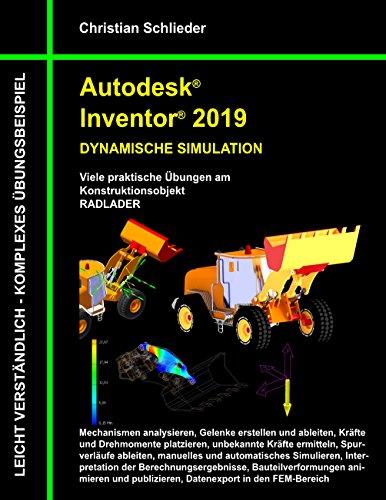 Autodesk Inventor 2019 - Dynamische Simulation: Viele praktische Übungen am Konstruktionsobjekt Radlader