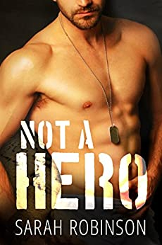 Not A Hero: A Bad Boy Marine Romance by [Sarah Robinson]