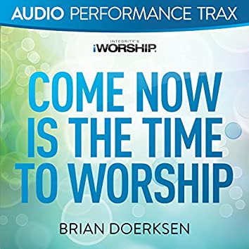 Come Now Is the Time to Worship [Audio Performance Trax]