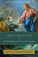 I Have Called You: An Introduction to Vocations