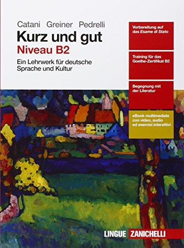 Kurz und gut. Ein Lehrwerk für deutsche Sprache und Kultur. Per le Scuole superiori. Con e-book. Con espansione online