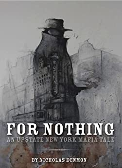 For Nothing (An Upstate New York Mafia Tale Book 1) by [Nicholas Denmon, Jesse Horst]