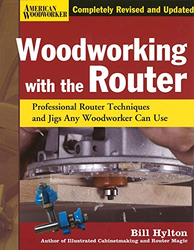 Woodworking with the Router: Professional Router Techniques and Jigs Any Woodworker Can Use (American Woodworker (Hardcover))