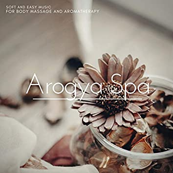 Arogya Spa - Soft And Easy Music For Body Massage And Aromatherapy