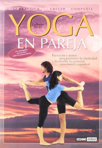 Yoga en pareja: Ejercicios y asanas para promover la elasticidad y desarrollar la conexión emocional y espiritual (Ilustrados)