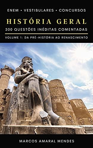 História Geral: 300 Questões Inéditas Comentadas - Volume 1: da Pré-História ao Renascimento