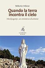 Quando la terra incontra il cielo: Medjugorje, un mistero d'amore (Italian Edition)