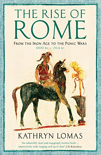 The Rise of Rome: From the Iron Age to the Punic Wars (1000 BC – 264 BC) (The Profile History of the Ancient World Series) (English Edition)