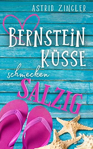Bernsteinküsse schmecken salzig: Eine Insel zum Verlieben von [Astrid Zingler, Vanity M.  Grey]
