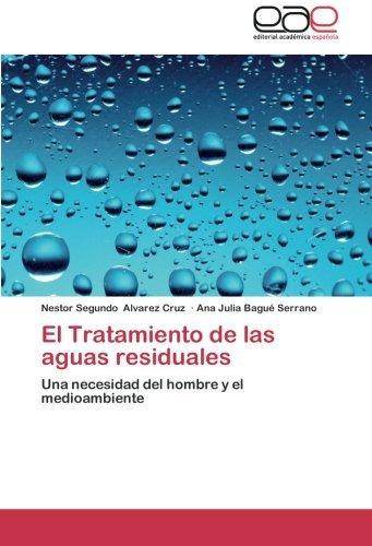 El Tratamiento de las aguas residuales: Una necesidad del hombre y el...