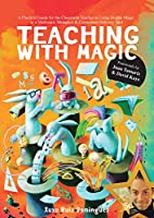 Teaching With Magic: A Hands-on Manual for Teachers, Parents, and Magicians