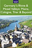Germany s Rhine & Mosel Valleys: Mainz, Cologne, Bonn, Trier & Beyond