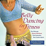 Belly Dancing for Fitness: The Ultimate Dance...