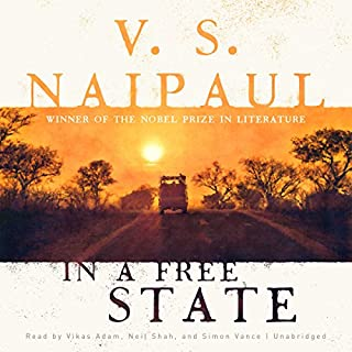 In a Free State                   By:                                                                                                                                 V. S. Naipaul                               Narrated by:                                                                                                                                 Vikas Adam,                                                                                        Neil Shah,                                                                                        Simon Vance                      Length: 9 hrs and 4 mins     22 ratings     Overall 4.0