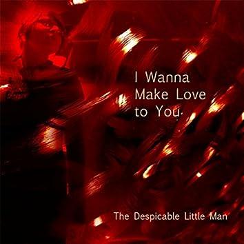 I Wanna Make Love to You