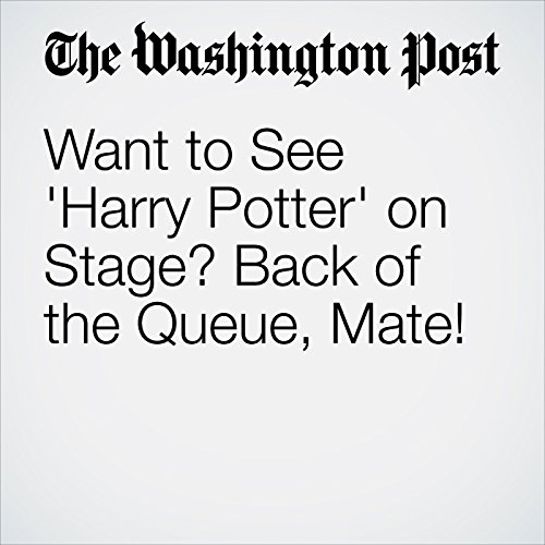 Want to See 'Harry Potter' on Stage? Back of the Queue, Mate! cover art