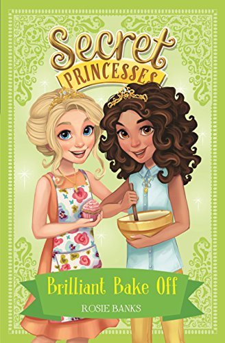 Brilliant Bake Off: Book 10 (Secret Princesses) (English Edition ...