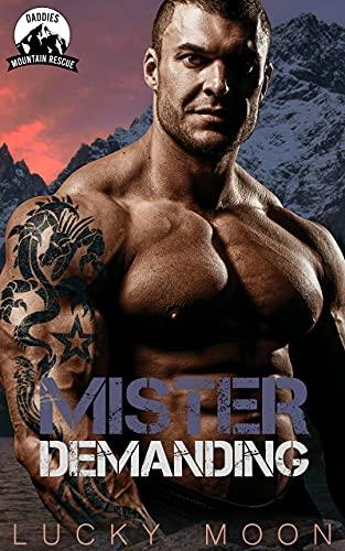 Mister Demanding: An Age Play DDlg Instalove Standalone Romance Daddies Mountain Rescue Book 2